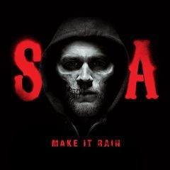 make it rain(from sons of anarchy)
