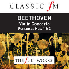 beethoven: violin concerto(classic fm: the full works)